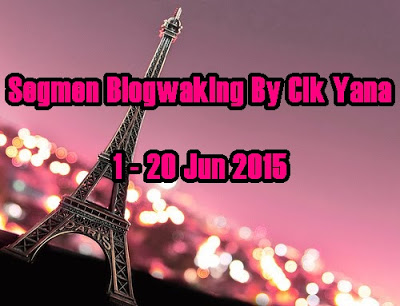 Segmen Blogwalking  By Cik Yana | 1 - 20 Jun 2015