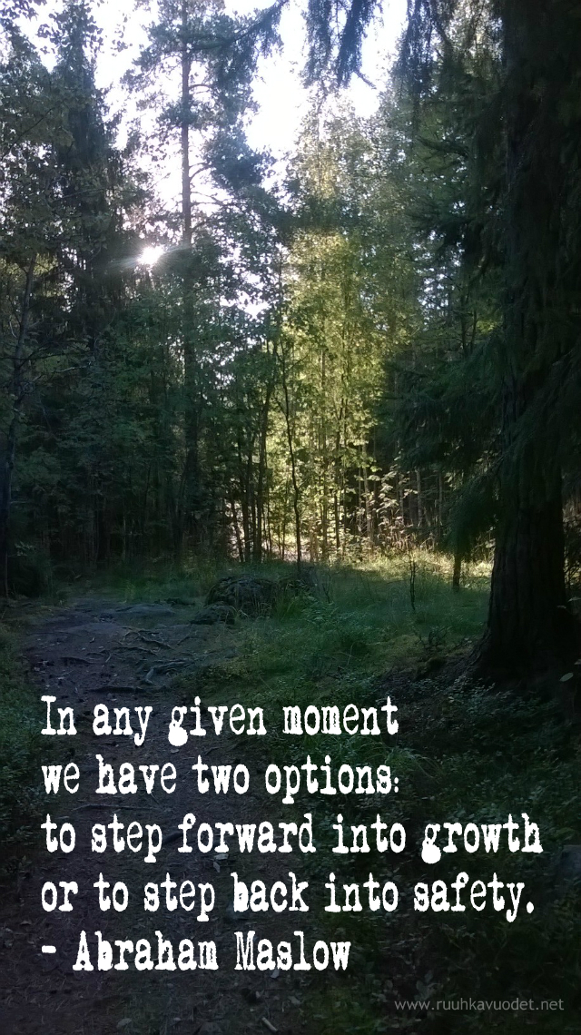 In any given moment we have two options: to step forward into growth or to step back into safety. - Abraham Maslow