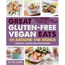 Great Gluten-Free Vegan Eats from Around the World. Fantastic, Alergy-Free Ethnic Recipes