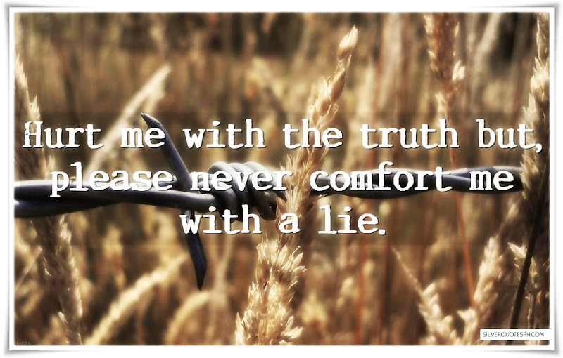 Hurt Me With The Truth But Please Never Comfort Me With A Lie, Picture Quotes, Love Quotes, Sad Quotes, Sweet Quotes, Birthday Quotes, Friendship Quotes, Inspirational Quotes, Tagalog Quotes