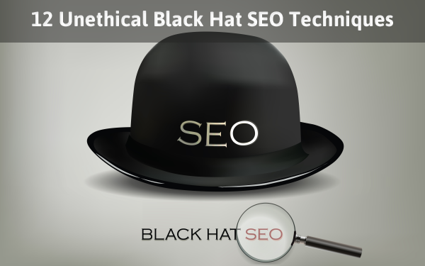 12 Unethical Black Hat SEO Techniques