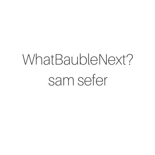 WhatBaubleNext