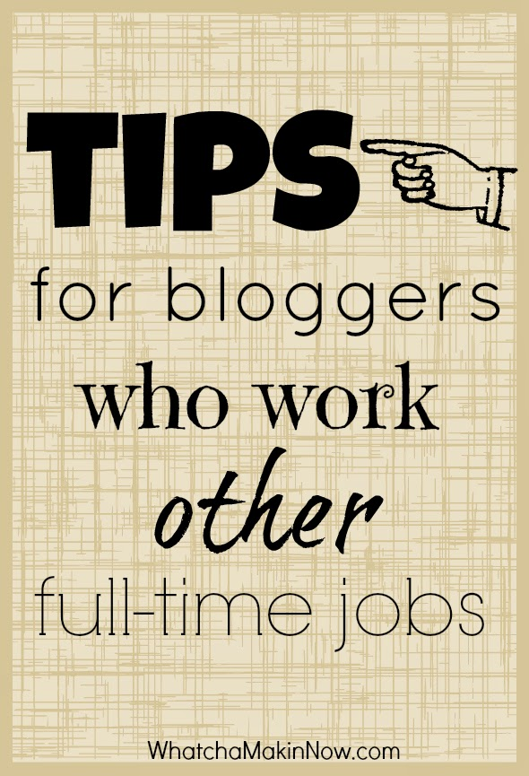 Tips for Bloggers Who Work Other Full-time Jobs --- you CAN blog and work full time, and be successful!