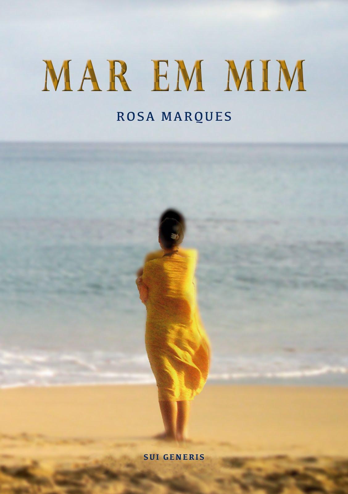 Prefaciei e Editei «MAR EM MIM», o livro que marca a estreia literária de Rosa Marques