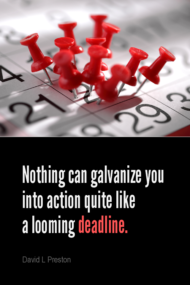 visual quote - image quotation for MOTIVATION - Nothing can galvanize you into action quite like a looming deadline - David L Preston