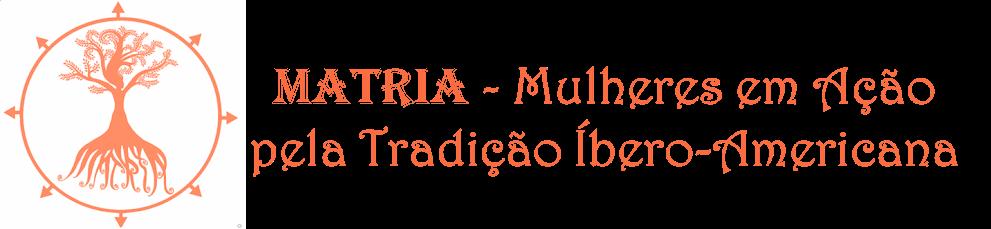MATRIA - Mulheres em Ação pela Tradição Íbero-Americana
