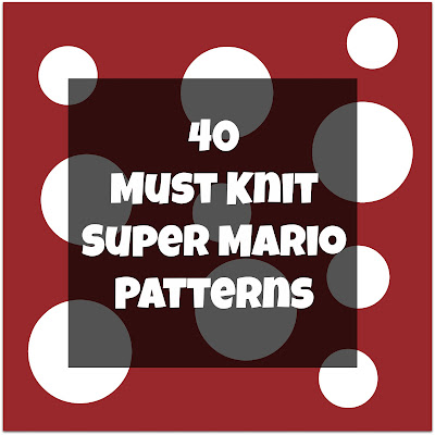 Mario Knitting Pattern : And She Games...: Must Knit Mario Patterns