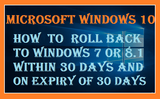 Windows 10 – How to roll back to Windows 7 or 8.1 or recover your old windows 7 or 8.1