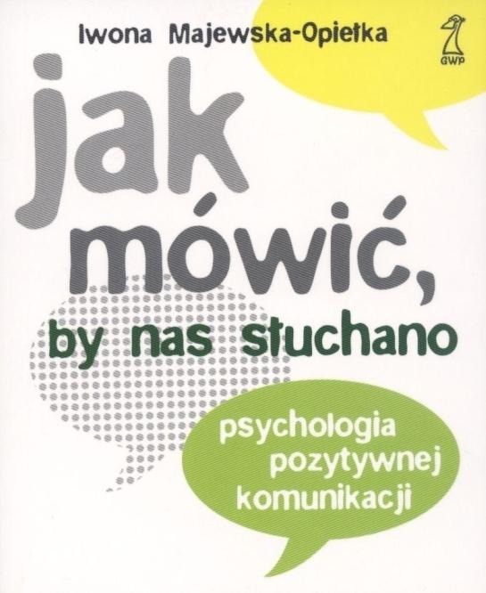 """Okładka książki Iwony Majewskiej-Opiełki """"Jak mówić, by nas słuchano"""""""