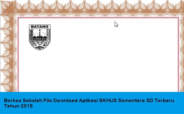 Berkas Sekolah File Download Aplikasi SKHUS Sementara SD Terbaru Tahun 2015