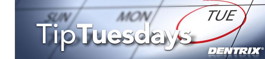 Dentrix Tip Tuesdays