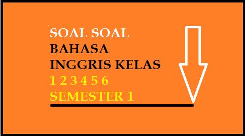 Dapatkan Soal Latihan UAS Semester / Ganjil Mapel B. Inggris SD Kelas 1 2 3 4 5 6 lengkap dengan kunci jawabannya sesuai KTSP