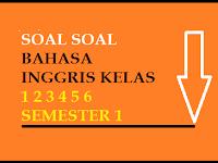 Kumpulan Soal UAS B. Inggris Kelas 1 2 3 4 5 6 Semester 1