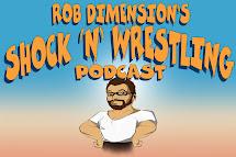 Rob Dimension Dimension' Shock & Wrestling Podcast #1