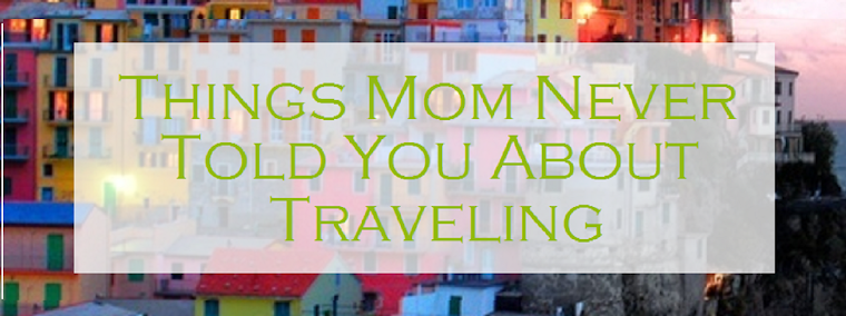 Things Mom Never Told You About Traveling