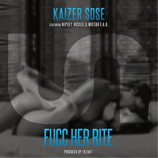 Kaizer Sose - Fucc Her Rite (feat. Nipsey Hussle & Mistah F.A.B.) - Single Cover