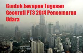 Contoh Jawapan Tugasan Geografi PT3 2014 Pencemaran Udara