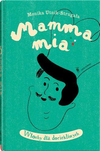 <b>Mamma mia. Włochy dla dociekliwych</b>