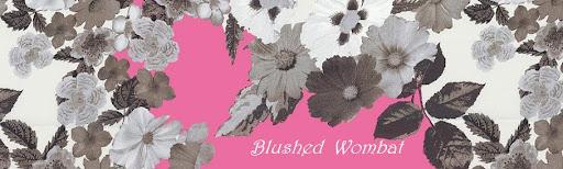 Blushed Wombat...