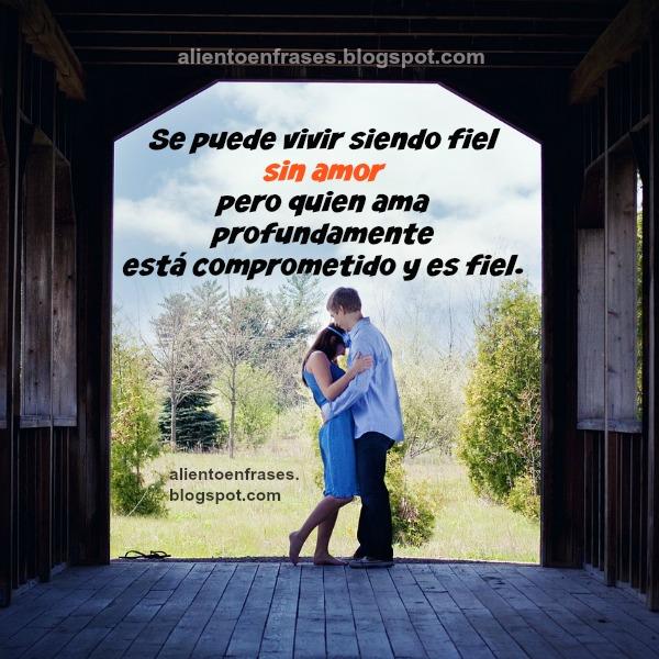 frases de amor, se puede ser fiel sin amar, frases para pareja, pensamientos, reflexiones para ti de amor