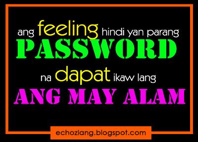 Ang feeling hindi yan paeang password na dapat ikaw lang ang may alam.