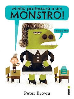 Resenha -  Minha professora é um monstro! (Não Sou, não.) Peter Brown