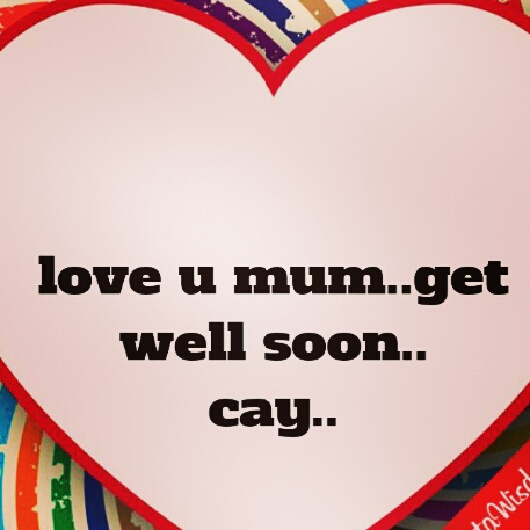 candilicious get well soon my mum
