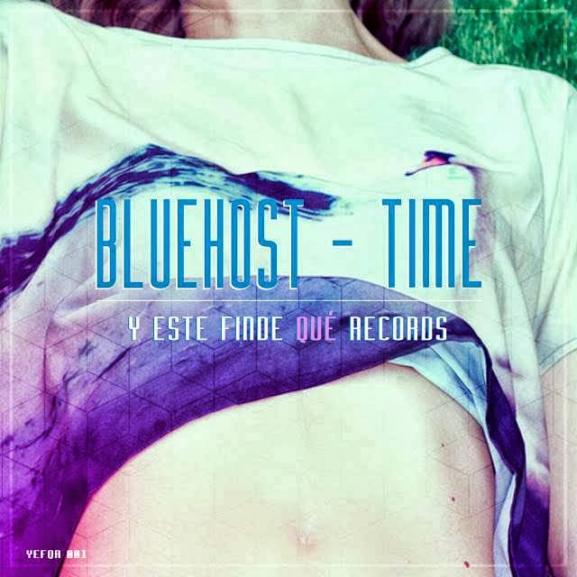 Bluehost - Time EP (Y Este Finde Qué Records)