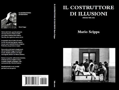 Il nuovo libro di Mario Scippa IL COSTRUTTORE DI ILLUSIONI