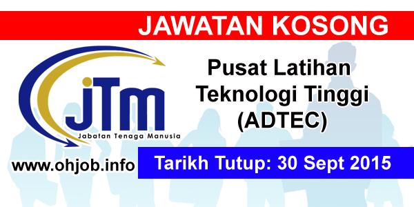 Jawatan Kerja Kosong Pusat Latihan Teknologi Tinggi (ADTEC) logo www.ohjob.info september 2015