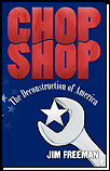 Chop Shop: The Deconstruction of America - an easy-to-read analysis of how we arrived in the current economic and political crisis