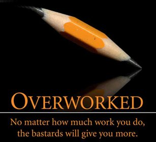 overworked no matter how much you do they give you more