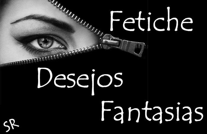 Fetiche, Desejos, Fantasias