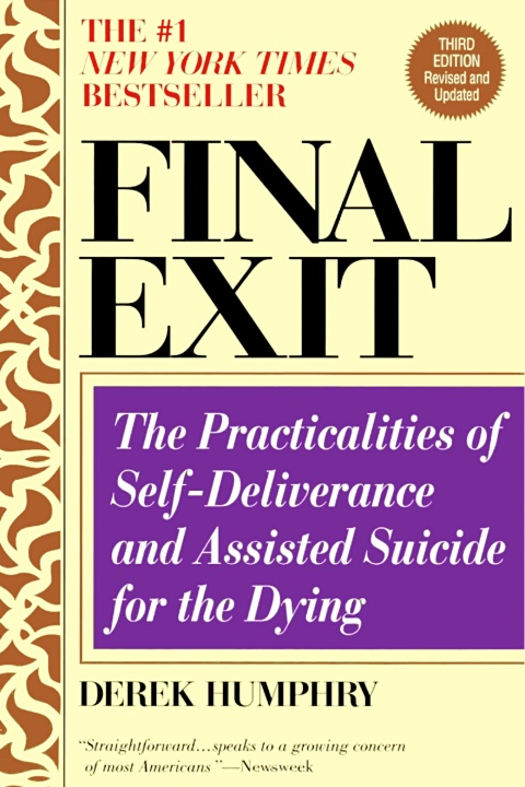 Final Exit - The Practicalities of Selv-Deliverance and Assisted Suicide for the Dying - Derek Humphry