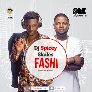 Download Fashi By Dj Spicey Ft Skales