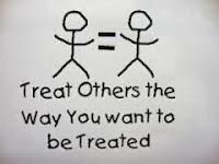 Treat others how you would want to be treated