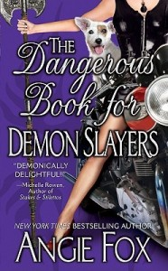 The Dangerous Book for Demons Slayers by Angie Fox