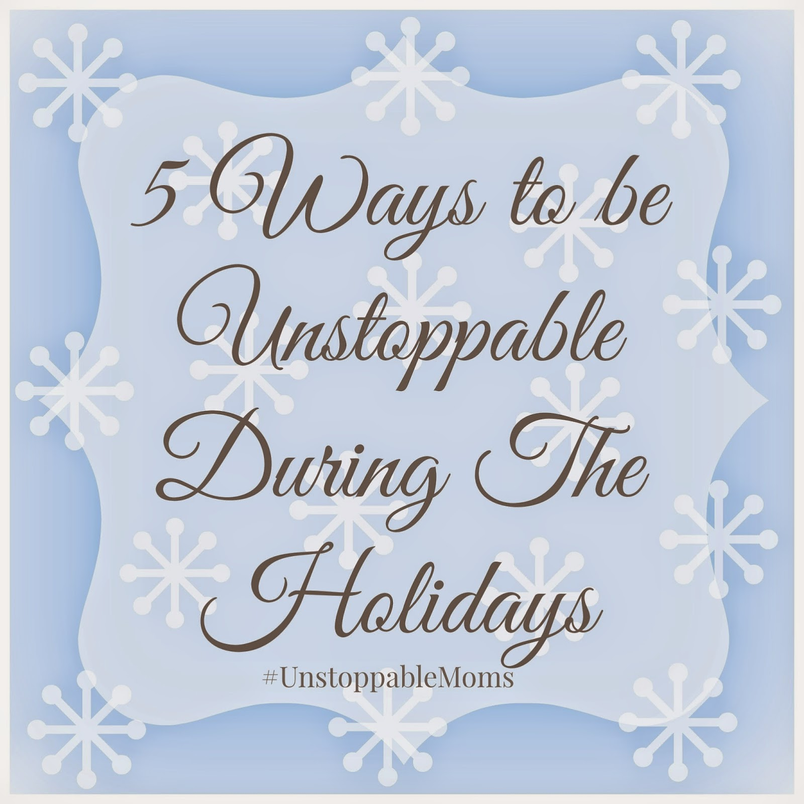 5 Ways To Be Unstoppable During the Holidays! #UnstoppableMoms #ad