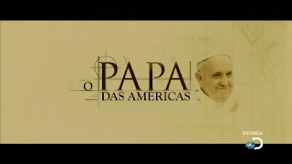 Documentário   Francisco   O Papa das Americas   HDTV XviD e RMVB   Nacional (2013)