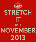STRETCH IT OUT NOVEMBER