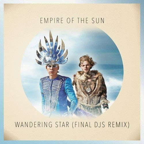 Empire Of The Sun - Wandering Star (FINAL DJS Remix)