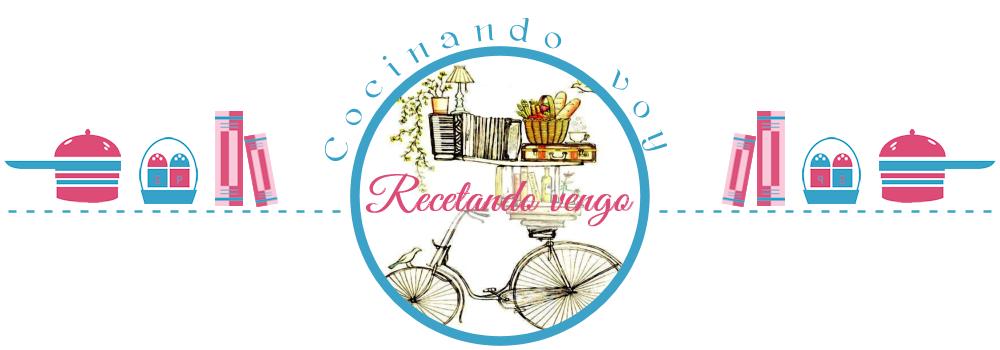 COCINANDO VOY RECETANDO VENGO