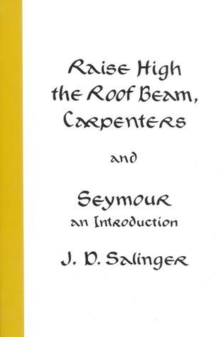 Levantad, carpinteros, las vigas del tejado y Seymour: Una introducción de J.D. Salinger