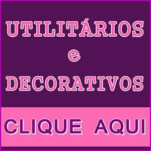 UTILITÁRIOS e DECORATIVOS