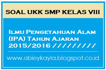 45 Soal UKK IPA Kelas 8 Kurikukulm KTSP Tahun Pelajaran 2015/2016 PG dan Esay