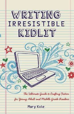 https://www.goodreads.com/book/show/17018531-writing-irresistible-kidlit