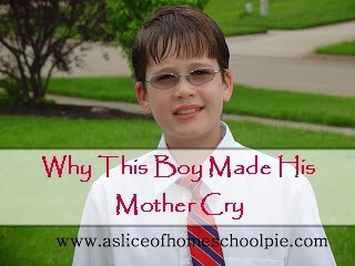 Why This Boy Made His Mother Cry written by ASliceOfHomeschoolPie.com #parenting