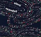 Eleni Mandell: Artificial Fire