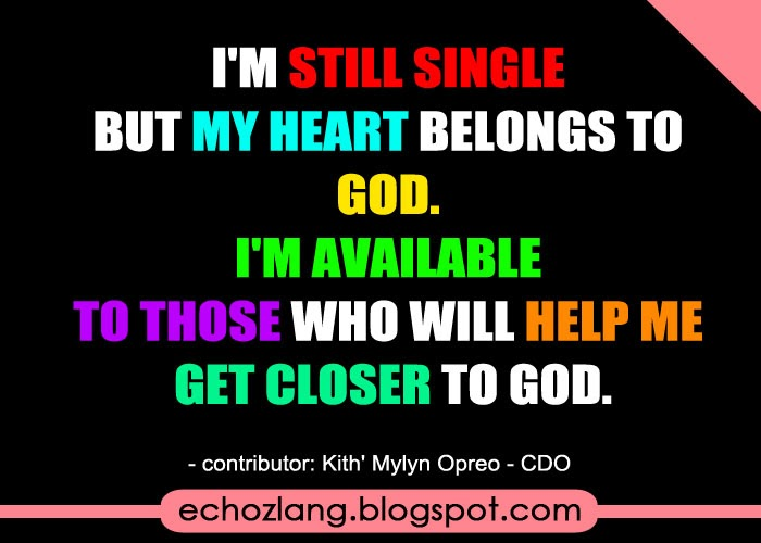 I'm still single but my heart belongs to God.