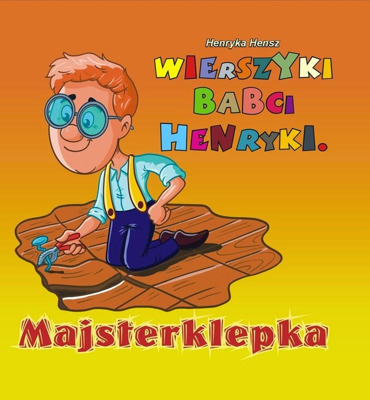 Henryka Hensz - Wierszyki babci Henryki. Majsterklepka